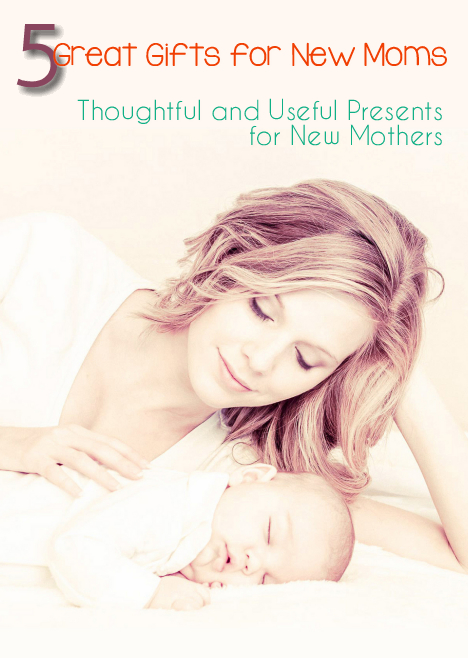 five great gifts for new moms