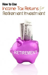 Income Tax Returns for Retirement Investment