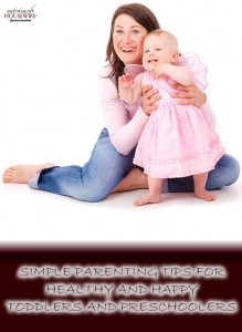 Simple Parenting Tips for Healthy and Happy Toddlers and Preschoolers