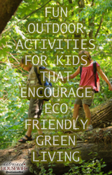 Fun Outdoor Activities for Kids That Encourage Eco-Friendly, Green Living