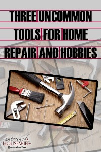 Three Uncommon Tools for Home Repair and Hobbies