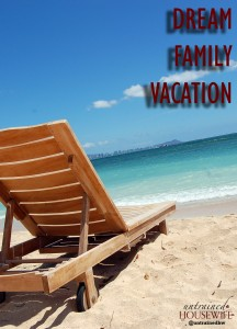 My Dream Family Vacation – What's Yours?