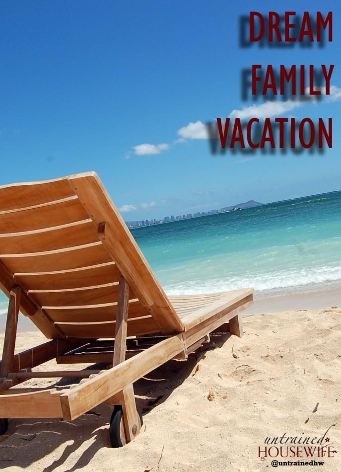 My Dream Family Vacation