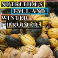 Tasty and Nutritious Fall and Winter Produce for Your Table