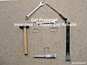 Get Prepared: Insurance to Repair and Rebuild