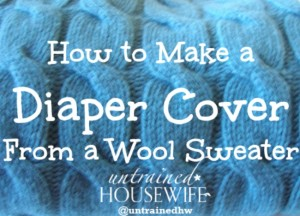 How to turn a thrifted wool sweater into a quick cloth diaper cover. @UntrainedHW