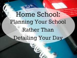 Planning Your School Rather than Detailing Your Day