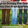 featured - 20 Ways to Occupy Pre-Teens When You Live in an Apartment