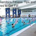 Aqua Aerobics Fitness: Tips and Routines to Get Fit!