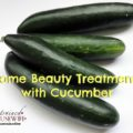 Home Beauty Treatments with Cucumber