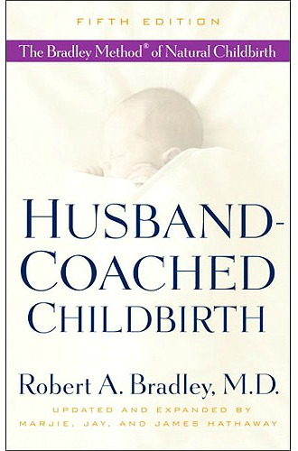 Husband-Coached Childbirth by Dr. Robert A. Bradley