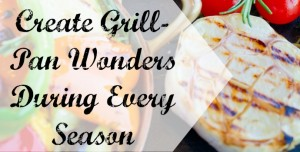 feature Create Grill-Pan Wonders During Every Season