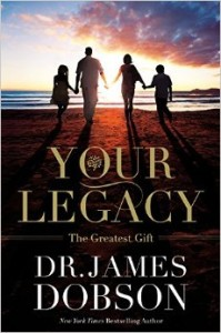 Dr. James Dobson's book Your Legacy: The Greatest Gift